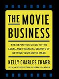 The Movie Business: The Definitive Guide to the Legal and Financial Se