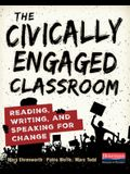The Civically Engaged Classroom: Reading, Writing, and Speaking for Change