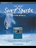 100 Best Surf Spots in the World: The World's Best Breaks for Surfers in Search of the Perfect Wave