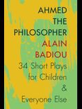 Ahmed the Philosopher: Thirty-Four Short Plays for Children & Everyone Else