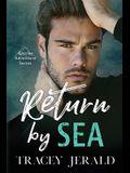 Return by Sea: Enemies-to-Lovers Standalone