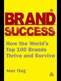 Brand Success: How the World's Top 100 Brands Thrive and Survive