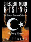 Crescent Moon Rising: The Islamic Invasion of America