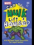 Marvel Can the Hulk Lift a House?: And 50 More Super Questions for Super Heroes