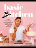 Basic Bitchen: 100+ Everyday Recipes--From Nacho Average Nachos to Gossip-Worthy Sunday Pancakes--For the Basic Bitch in Your Life