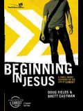 Beginning in Jesus: 6 Small Group Sessions on the Life of Christ