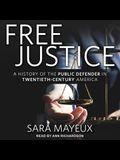 Free Justice Lib/E: A History of the Public Defender in Twentieth-Century America