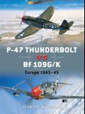 P-47 Thunderbolt Vs Bf 109g/K: Europe 1943-45