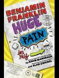 Benjamin Franklin: Huge Pain in My... (Benjamin Franklin, Book 1)