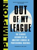 Out of My League: The Classic Account of an Amateur's Ordeal in Professional Baseball