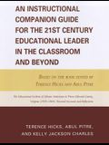 An Instructional Companion Guide for the 21st Century Educational Leader in the Classroom and Beyond: Based on the Book Edited by Terence Hicks and Ab