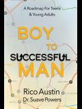 Boy To Successful Man: A Roadmap for Teens & Young Adults