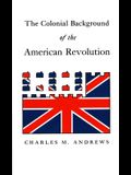 The Colonial Background of the American Revolution: Four Essays in American Colonial History, Revised Edition