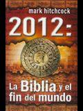 2012: La Biblia y el Fin del Mundo = 2012