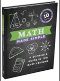 Math Made Simple: A Complete Guide in Ten Easy Lessons