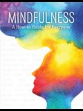 Mindfulness: A How-To Guide for Everyone (Sitting Meditation, Body Scans, Yoga, Mindful Eating and More!)