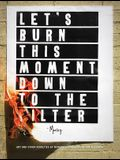 Let's Burn This Moment Down to the Filter: Art and Other Novelties