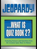 Jeopardy! . . . What Is Quiz Book 2?: Featuring Answers and Questions from the Greatest Quiz Show in History