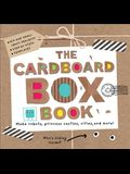 The Cardboard Box Book: Make Robots, Princess Castles, Cities, and More!