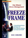 Freeze-Frame: One Minute Stress Management: A Scientifically Proven Technique for Clear Decision Making and Improved Health