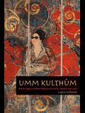 Umm Kulthum: Artistic Agency and the Shaping of an Arab Legend, 1967-2007