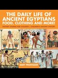 The Daily Life of Ancient Egyptians: Food, Clothing and More! - History Stories for Children Children's Ancient History