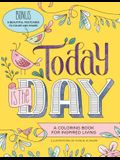 Today Is the Day Coloring Book: A Coloring Book for Inspired Living
