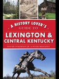 A History Lover's Guide to Lexington and Central Kentucky