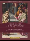 To Do Justice and to Love Mercy: An Introduction to Catholic Social Teaching Workbook