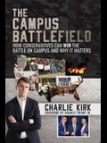 Campus Battlefield: How Conservatives Can Win the Battle on Campus and Why It Matters