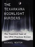 Texarkana Moonlight Murders: The Unsolved Case of the 1946 Phantom Killer