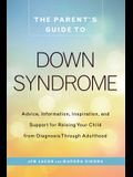 The Parent's Guide to Down Syndrome: Advice, Information, Inspiration, and Support for Raising Your Child from Diagnosis Through Adulthood
