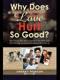 Why Does Love Hurt so Good?: The Things We Allow and Put up with and Go Through to Have Someone to Love Us