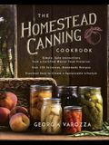 The Homestead Canning Cookbook: -Simple, Safe Instructions from a Certified Master Food Preserver -Over 150 Delicious, Homemade Recipes -Practical Hel
