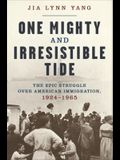 One Mighty and Irresistible Tide: The Epic Struggle Over American Immigration, 1924-1965