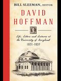 David Hoffman: Life Letters and Lectures at the University of Maryland 1821-1837.