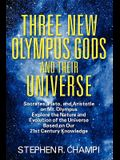 Three New Olympus Gods and Their Universe: Socrates, Plato, and Aristotle on Mt. Olympus Explore the Nature and Evolution of the Universe Based on Our