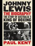 Johnny Lewis: The Biography: The Story of Australia's King of Boxing