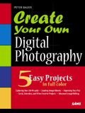 Create Your Own Digital Photography [With CDROM]