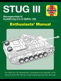 Stug III Sturmgeschutz III Ausfuhrung A to G (Sdkfz 142) Enthusiasts' Manual: An Insight Into the Development, Manufacture and Operation of the Second