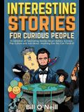 Interesting Stories For Curious People: A Collection of Fascinating Stories About History, Science, Pop Culture and Just About Anything Else You Can T