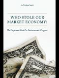 Who Stole Our Market Economy?: The Desperate Need for Socioeconomic Progress