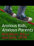 Anxious Kids, Anxious Parents Lib/E: 7 Ways to Stop the Worry Cycle and Raise Courageous and Independent Children