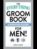 The Everything Groom Book: A survival guide for men!