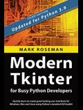 Modern Tkinter for Busy Python Developers: Quickly learn to create great looking user interfaces for Windows, Mac and Linux using Python's standard GU