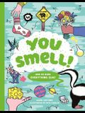 You Smell!: (And So Does Everything Else!) (an Educational Humor Book about Smelly Things)