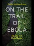 On the Trail of Ebola: My Life as a Virus Hunter