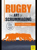 Rugby: The Art of Scrummaging: A History, a Manual and a Law Dissertation on the Rugby Scrum
