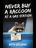 Never Buy a Raccoon at a Gas Station: Life Lessons for Children of All Ages
