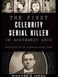 The First Celebrity Serial Killer in Southwest Ohio: Confessions of the Strangler Alfred Knapp